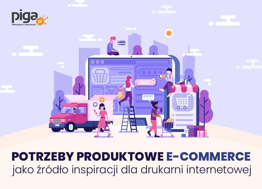 Potrzeby produktowe e-commerce jako źródło inspiracji dla drukarni internetowej